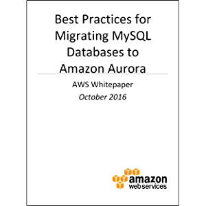 Best Practices for Migrating MySQL Databases to Amazon Aurora (AWS Whitepaper)
