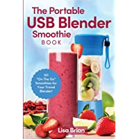 """The Portable USB Blender Smoothie Book: 101 """"On The Go"""" Smoothies for Your Travel Blender!"""