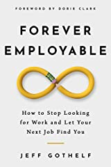 Forever Employable: How to Stop Looking for Work and Let Your Next Job Find You Kindle Edition