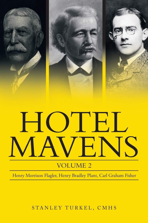 Hotel Mavens: Volume 2: Henry Morrison Flagler, Henry Bradley Plant, Carl Graham Fisher ebook