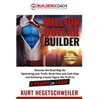 Million Dollar Builder: Discover the Road Map for Optimizing Your Profit, Work-Flow and Cash-Flow and Achieving a Seven Figure Net Profit in 3 Years or Less