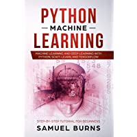 Python Machine Learning: Machine Learning and Deep Learning with Python, Scikit-Learn and Tensorflow: Step-By-Step Tutorial for Beginners.