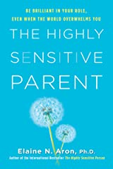 The Highly Sensitive Parent: Be Brilliant in Your Role, Even When the World Overwhelms You Kindle Edition