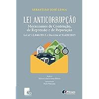 Lei Anticorrupção Mecanismos de Contenção, de Repressão e de Reparação Lei no 12.846/2013 e Decreto no 8.420/2015