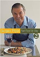 Jacques Pepin Fast Food My Way 2: Lusciously Light
