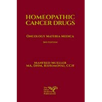 Homeopathic Cancer Drugs: Oncology Materia Medica - 2nd edition