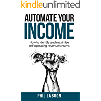 Automate Your Income: How to identify and maximize self-operating revenue streams (English Edition)