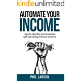 Automate Your Income: How to identify and maximize self-operating revenue streams