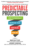 Predictable Prospecting: How to Radically Increase Your B2B Sales Pipeline: How to Radically Increase Your B2B Sales Pipeline