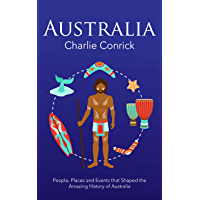 Australia: People, Places and Events that Shaped the Amazing History of Australia (English Edition)