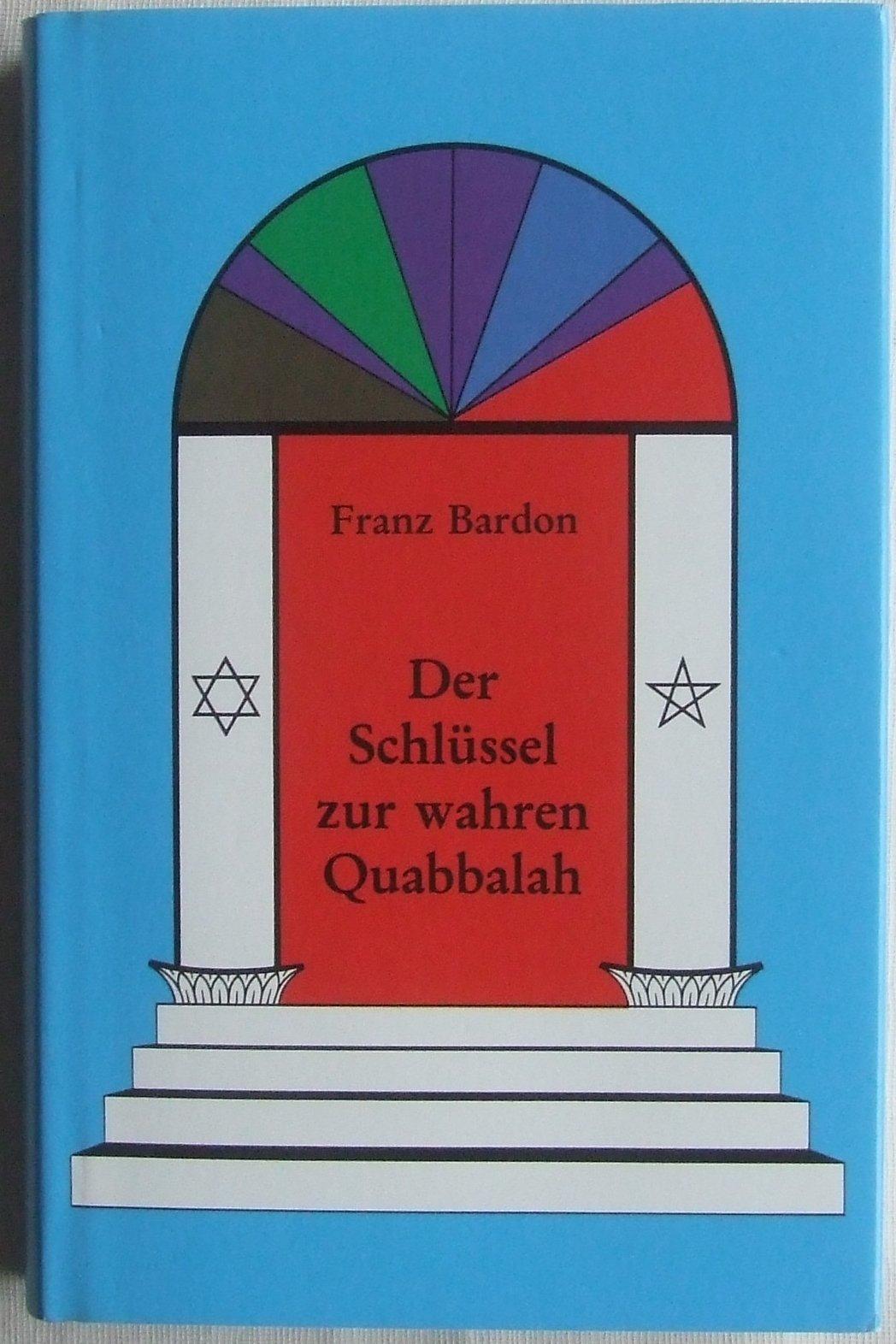 Der Schlüssel zur wahren Quabbalah Gebundenes Buch – August 1998 Franz Bardon Rüggeberg Dieter Verlag 3921338212
