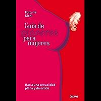 Guía de placeres para mujeres: Hacia una sexualidad plena y divertida (Sexo)