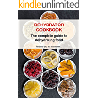 Dehydrator Cookbook: The complete guide to dehydrating food