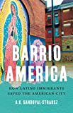 Barrio America: How Latino Immigrants Saved the American City
