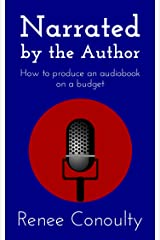 Narrated by the Author: How to Produce an Audiobook on a Budget Kindle Edition