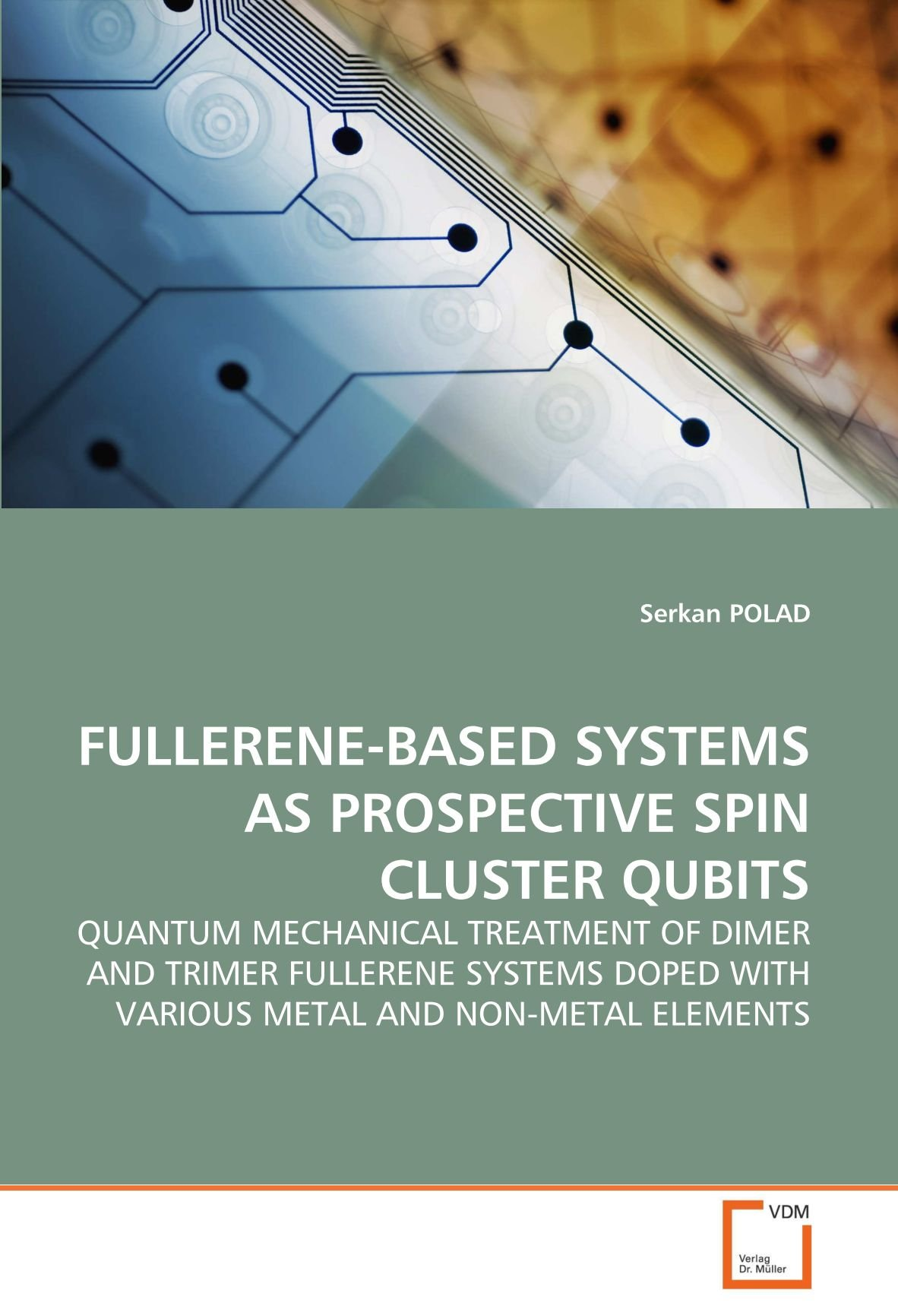 FULLERENE-BASED SYSTEMS AS PROSPECTIVE SPIN CLUSTER QUBITS: QUANTUM MECHANICAL TREATMENT OF DIMER AND TRIMER FULLERENE SYSTEMS DOPED WITH VARIOUS METAL AND NON-METAL ELEMENTS pdf