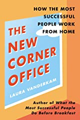 The New Corner Office: How the Most Successful People Work from Home Kindle Edition