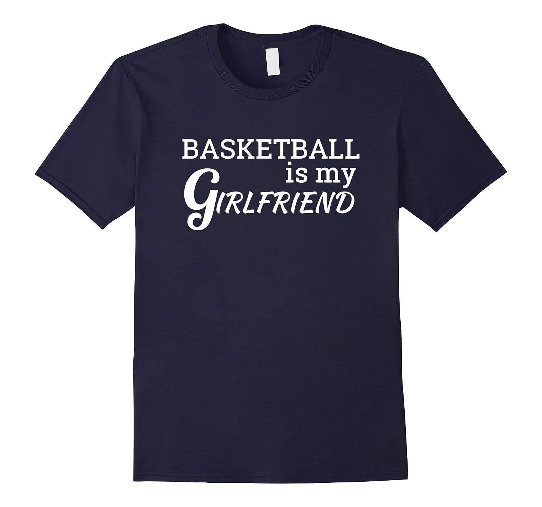 Basketball is my Girlfriend T Shirt for Men