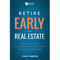 Retire Early with Real Estate: How Smart Investing Can Help You Escape the 9-5 Grind and Do More of What Matters