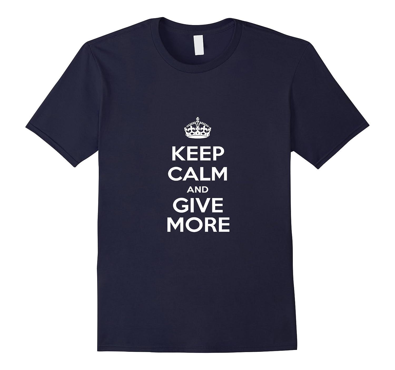 Keep Calm  Give More T-Shirt-TH