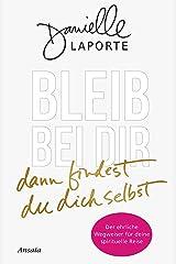 Bleib bei dir - dann findest du dich selbst: Der ehrliche Wegweiser für deine spirituelle Reise (German Edition) Kindle Edition