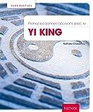 Prenez les bonnes décisions avec le Yi King (Voies positives)