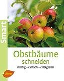 Obstbäume schneiden: Richtig, einfach, erfolgreich (Smart Gartenbuch)