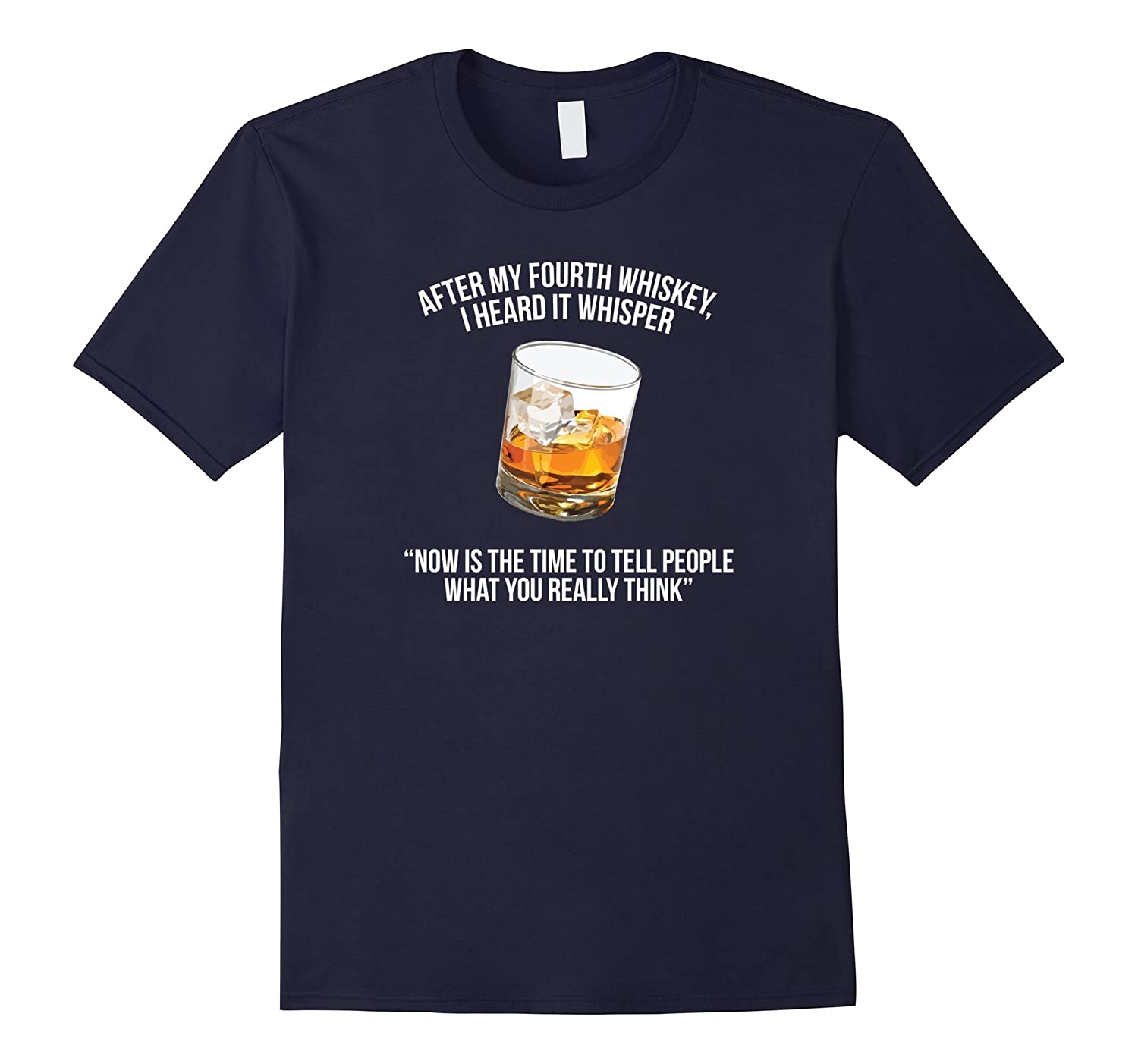 After My Fourth Whiskey I Heard It Whisper T Shirt-RT