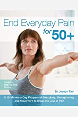 End Everyday Pain for 50+: A 10-Minute-a-Day Program of Stretching, Strengthening and Movement to Break the Grip of Pain Paperback