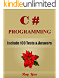 C#: C# Programming, Learn Coding Fast! (With 100 Tests & Answers for Interview) C# Crash Course, Quick Start Guide, Tutorial Book with Hands-On Projects, In Easy Steps! An Ultimate Beginner's Guide!
