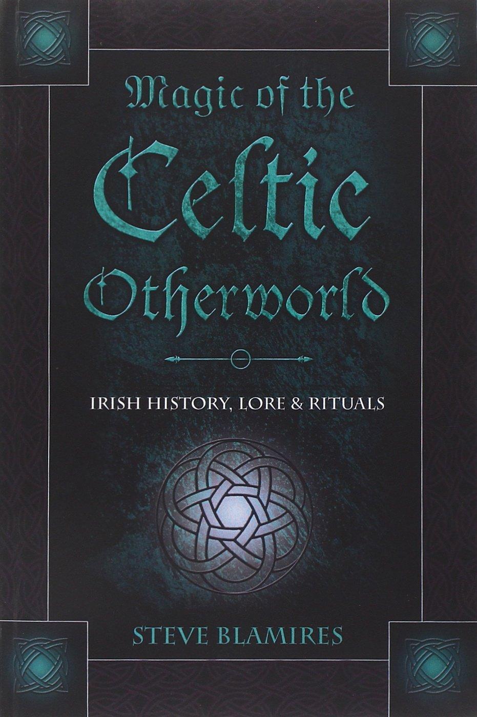 Magic Of The Celtic Otherworld: Irish History, Lore & Rituals (llewellyn's  Celtic Wisdom): Stephen Blamires: 9780738706573: Amazon: Books