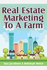 Real Estate Marketing To A Farm: Helping Listing Agents Find, Grow and Sell Homes in a Geographic Farm Kindle Edition