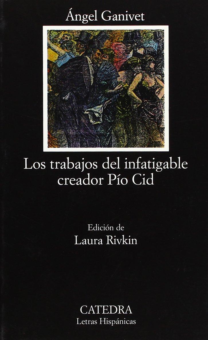 Los trabajos del infatigable creador Pío Cid (Letras Hispánicas) Tapa blanda – 15 jun 1984 Ángel Ganivet Cátedra 843760415X Biographical