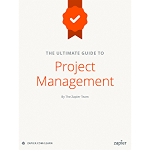 The Ultimate Guide to Project Management: Learn everything you need to successfully manage projects and get them done…
