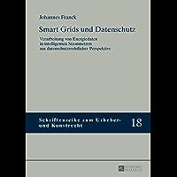 Smart Grids und Datenschutz: Verarbeitung von Energiedaten in intelligenten Stromnetzen aus datenschutzrechtlicher Perspektive (Schriftenreihe zum Urheber- und Kunstrecht 18) (German Edition)