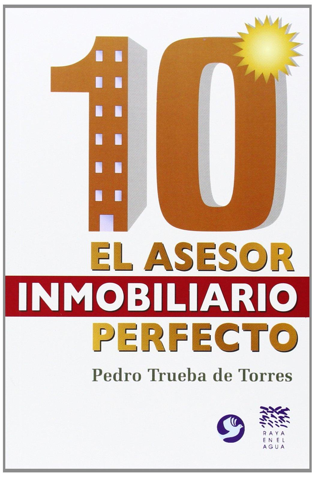 10: El Asesor Inmobiliario Perfecto: Amazon.es: Trueba De Torres, Pedro: Libros