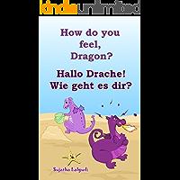 Childrens German books: How do you feel, Dragon. Hallo Drache.Wie geht es dir: Children's English-German Picture book (Bilingual Edition), German childrens ... books for children: 4) (German Edition)