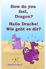 Childrens German books: How do you feel, Dragon. Hallo Drache.Wie geht es dir: Children's English-German Picture book (Bilingual Edition), German childrens ... books for children: 4) (German Edition) Kindle Edition