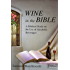 Wine in the Bible (Abridged): A Biblical Study on the Use of Alcoholic Beverages (Abridged)