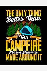 The Only Thing Better Than The Campfire Are The Memories Made Around It: Camping Journal and Travel Logbook Paperback