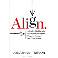 Align: A Leadership Blueprint for Aligning Enterprise Purpose, Strategy and Organisation