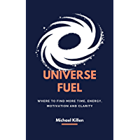 Universe Fuel: Where to find more time, energy, motivation and clarity (English Edition)