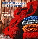 Enciclopedia delle tecniche e dei lavori a maglia. Tecniche passo passo, punti e modelli d'ispirazione