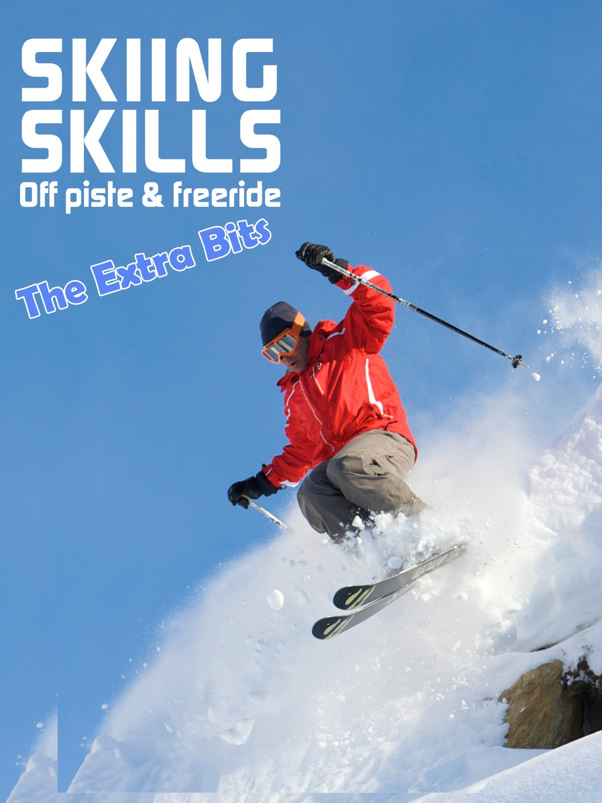 Skiing Skills - Off piste and freeride. The Extra Bits on Amazon Prime Video UK