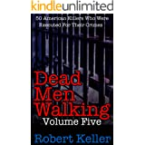 Dead Men Walking Volume 5: 50 American Killers Who Were Executed for Their Crimes