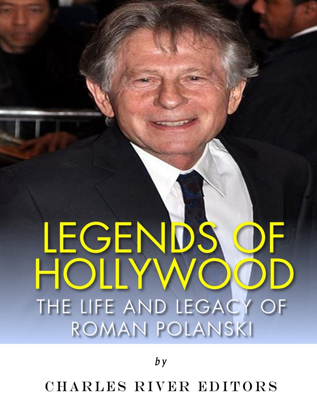 Read Online Legends of Hollywood: The Life and Legacy of Roman Polanski pdf epub