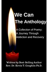 We Can The Anthology: A Collection of Poetry; A Journey Through Addiction and Recovery Kindle Edition