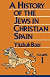 History of the Jews in Christian Spain, Vol. 1:   From the Age of Reconquest to the Fourteenth Century