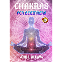 Chakras for beginners: How to awaken and balance the 7 chakras, radiate positive energy and heal yourself. (English Edition)