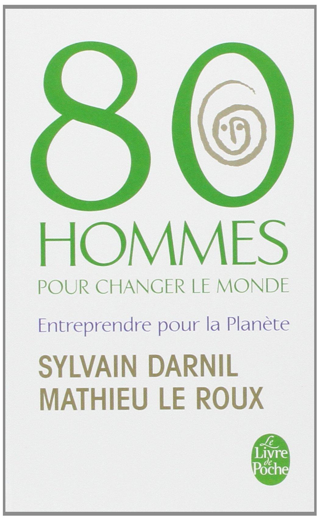 80 Hommes Pour Changer Le Monde Entreprendre Pour La